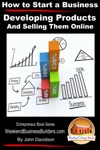 How To Start A Business Developing Products And Selling Them Online