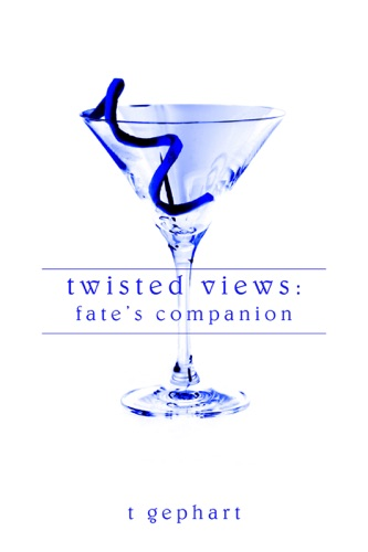 T Gephart - Twisted Views: Fate's Companion