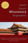 7 Classic Missionary Biographies Illustrated Raymond Lull David Brainerd Henry Martyn William Carey Hudson Taylor John Paton Amy Carmichael