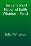 The Early Short Fiction Of Edith Wharton  Part 2