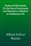 Study And Stimulants Or The Use Of Intoxicants And Narcotics In Relation To Intellectual Life