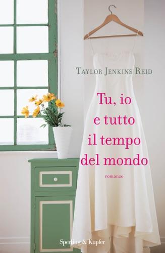 Taylor Jenkins Reid - Tu, io e tutto il tempo del mondo