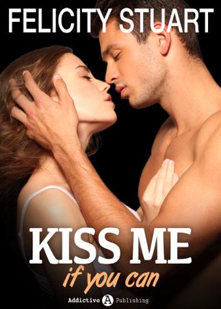 Kiss me (if you can) - Volumen 4 - Felicity Stuart