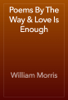William Morris - Poems By The Way & Love Is Enough artwork