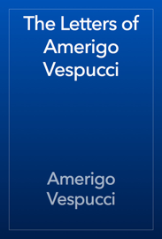 The Letters of Amerigo Vespucci