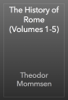 Theodor Mommsen - The History of Rome (Volumes 1-5) artwork