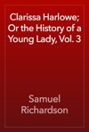 Clarissa Harlowe Or The History Of A Young Lady Vol 3