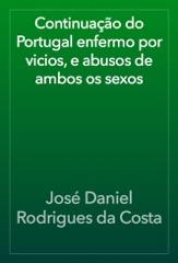 Continuação do Portugal enfermo por vicios, e abusos de ambos os sexos