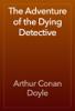 Arthur Conan Doyle - The Adventure of the Dying Detective kunstwerk