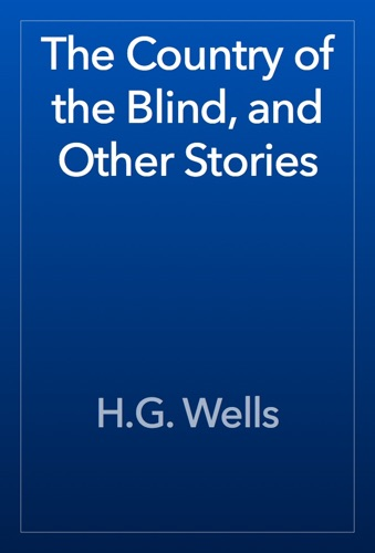 H.G. Wells - The Country of the Blind, and Other Stories