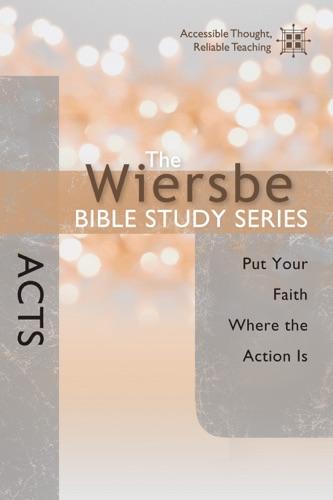 The Wiersbe Bible Study Series: Acts - Warren W. Wiersbe - Warren W. Wiersbe