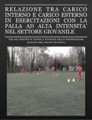 Relazione Tra Carico Interno E Carico Esterno In Esercitazioni Con La Palla Ad Alta Intensita' Nel Settore Giovanile