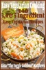Easy Vegetarian Cooking: 140 - 3, 4 & 5 Ingredient Easy Vegetarian Recipes