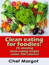 Clean Eating For Foodies 25 Amazing Clean Eating Recipes Under 250 Calories