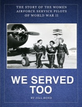 We Served Too: The Story of the Women Airforce Service Pilots of WWII