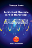 Le Migliori Strategie  di Web Marketing! Advanced Web Marketing per risultati sorprendenti Corso avanzato di Web Marketing - Con Licenza MRR e Diritti di rivendita