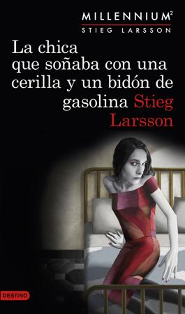 La chica que soñaba con una cerilla y un bidón de gasolina (Serie Millennium 2) - Stieg Larsson