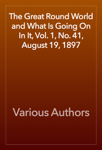 The Great Round World and What Is Going On In It, Vol. 1, No. 41, August 19, 1897