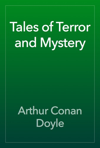 Arthur Conan Doyle - Tales of Terror and Mystery