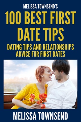 Melissa Townsend's 100 Best First Date Tips : Dating Tips And  Relationships Advice For First Dates