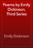Emily Dickinson - Poems by Emily Dickinson, Third Series artwork