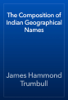 James Hammond Trumbull - The Composition of Indian Geographical Names artwork