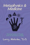 Metaphysics  Medicine Restoring Freedom Of Thought To The Art And Science Of Healing