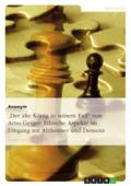 'Der alte König in seinem Exil' von Arno Geiger: Ethische Aspekte im Umgang mit Alzheimer und Demenz
