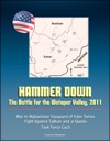 Hammer Down The Battle For The Watapur Valley 2011 - War In Afghanistan Vanguard Of Valor Series Fight Against Taliban And Al-Qaeda Task Force Cacti