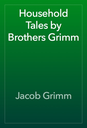 The Brothers Grimm - Household Tales by Brothers Grimm