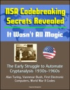 NSA Codebreaking Secrets Revealed It Wasnt All Magic - The Early Struggle To Automate Cryptanalysis 1930s-1960s - Alan Turing Vannevar Bush First Electronic Computers World War II Codes