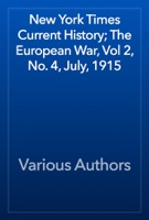 New York Times Current History; The European War, Vol 2, No. 4, July, 1915