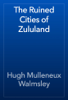 Hugh Mulleneux Walmsley - The Ruined Cities of Zululand artwork