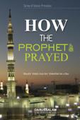 How The Prophet (PBUH) Prayed