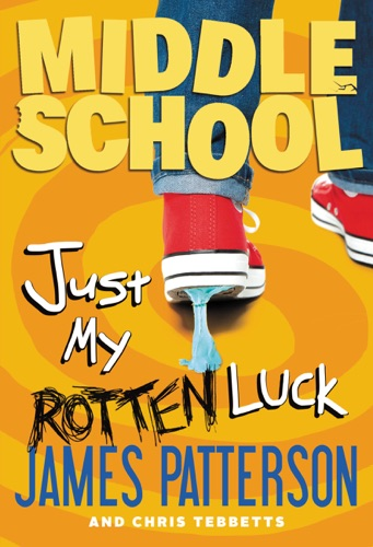 James Patterson, Chris Tebbetts & Laura Park - Middle School: Just My Rotten Luck