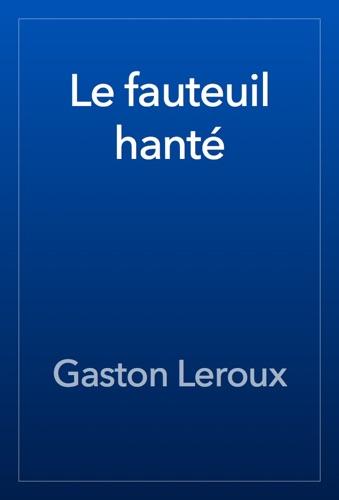 Gaston Leroux - Le fauteuil hanté