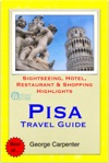 Pisa Tuscany Italy Travel Guide - Sightseeing Hotel Restaurant  Shopping Highlights Illustrated