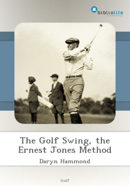 The Golf Swing, the Ernest Jones Method