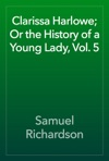 Clarissa Harlowe Or The History Of A Young Lady Vol 5