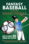 Fantasy Baseball For Smart People How To Profit Big During MLB Season
