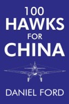 100 Hawks For China The Story Of The Shark-Nosed P-40 That Made The Flying Tigers Famous
