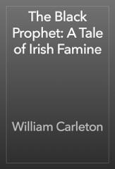 The Black Prophet: A Tale of Irish Famine