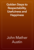 John Mather Austin - Golden Steps to Respectability, Usefulness and Happiness artwork