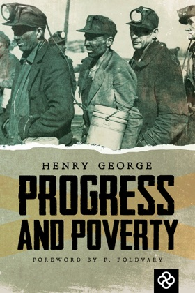 the significance of the book progress and poverty by henry george and solving the problems of indust