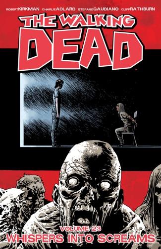 Robert Kirkman, Charlie Adlard & Cliff Rathburn - The Walking Dead Vol. 23: Whispers into Screams