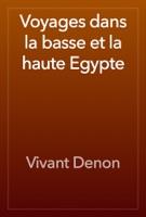 Voyages dans la basse et la haute Egypte