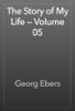 Georg Ebers - The Story of My Life — Volume 05 artwork