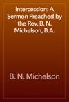 Intercession A Sermon Preached By The Rev B N Michelson BA