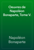 NapolГ©on Bonaparte - Oeuvres de NapolГ©on Bonaparte, Tome V. artwork
