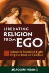 Liberating Religion From Ego Science  Interfaith Light Expose Root Of Conflict